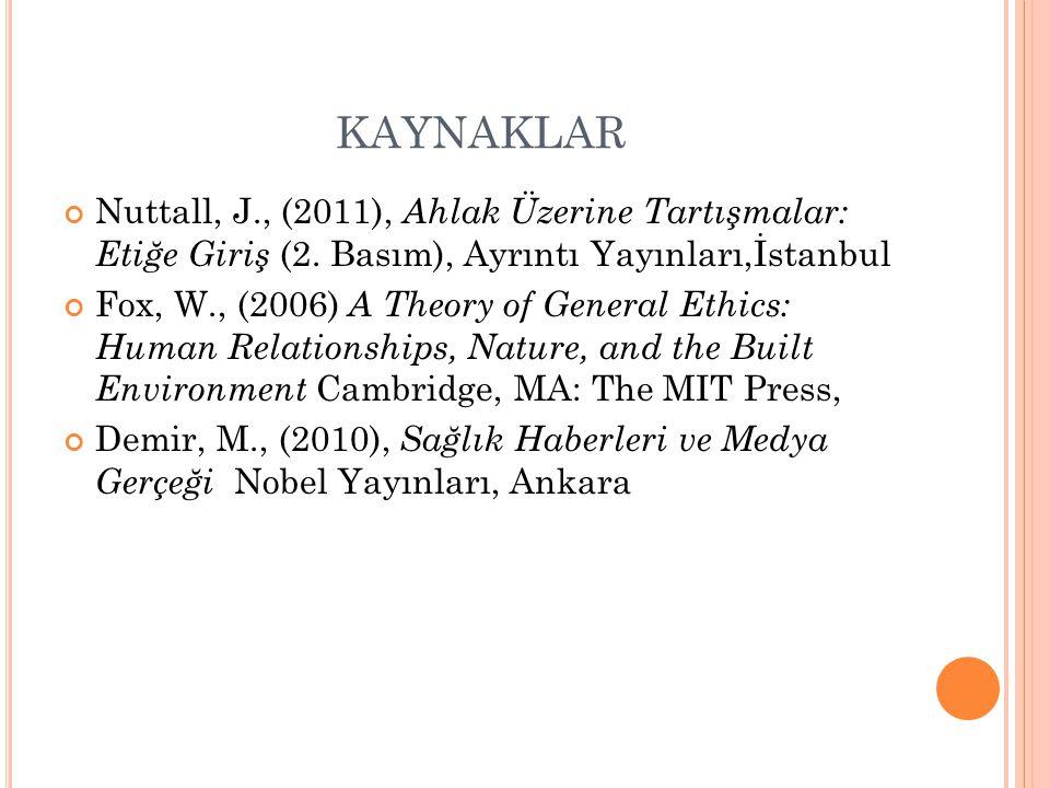 KAYNAKLAR Nuttall, J., (2011), Ahlak Üzerine Tartışmalar: Etiğe Giriş (2. Basım), Ayrıntı Yayınları,İstanbul.