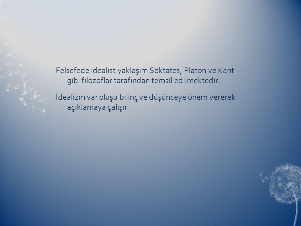 Felsefede idealist yaklaşım Soktates, Platon ve Kant gibi filozoflar tarafından temsil edilmektedir.