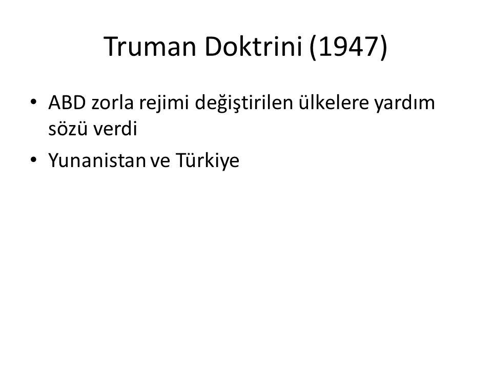 Truman Doktrini (1947) ABD zorla rejimi değiştirilen ülkelere yardım sözü verdi.