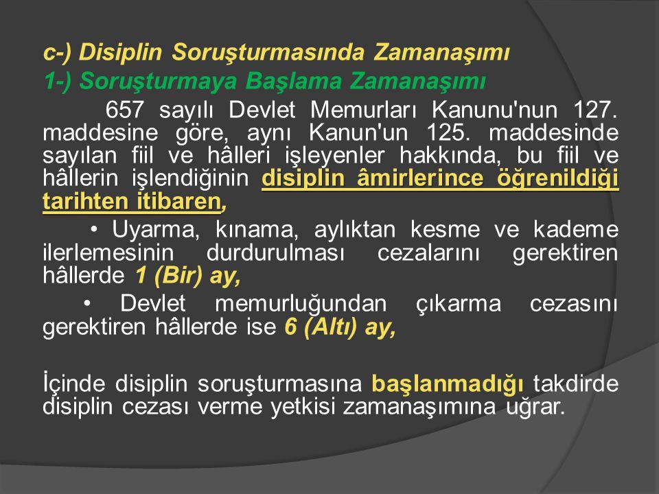 c-) Disiplin Soruşturmasında Zamanaşımı 1-) Soruşturmaya Başlama Zamanaşımı 657 sayılı Devlet Memurları Kanunu nun 127.