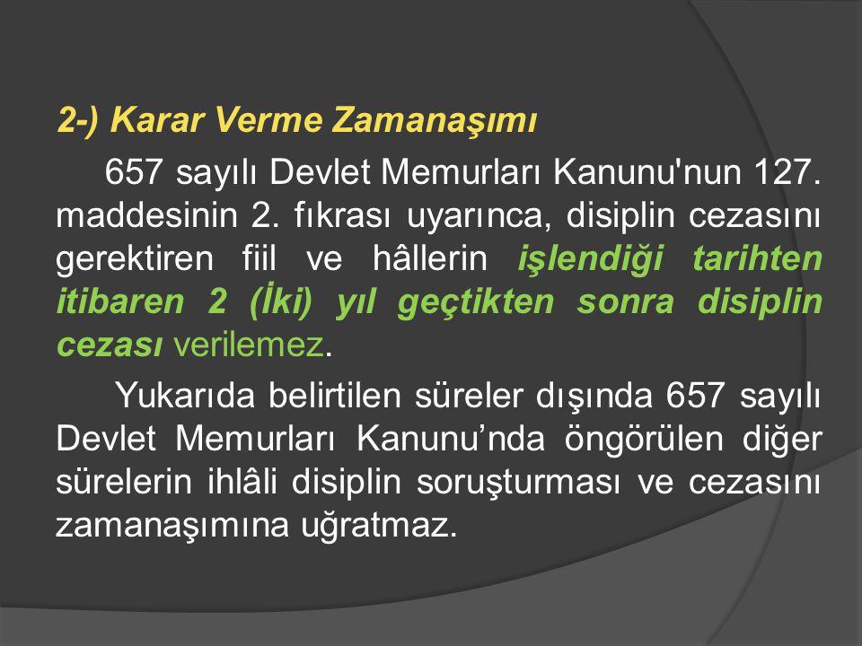 2-) Karar Verme Zamanaşımı 657 sayılı Devlet Memurları Kanunu nun 127