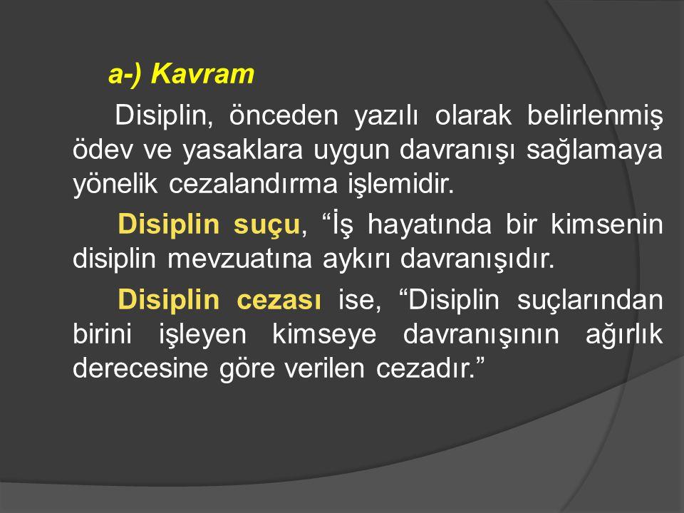 a-) Kavram Disiplin, önceden yazılı olarak belirlenmiş ödev ve yasaklara uygun davranışı sağlamaya yönelik cezalandırma işlemidir.