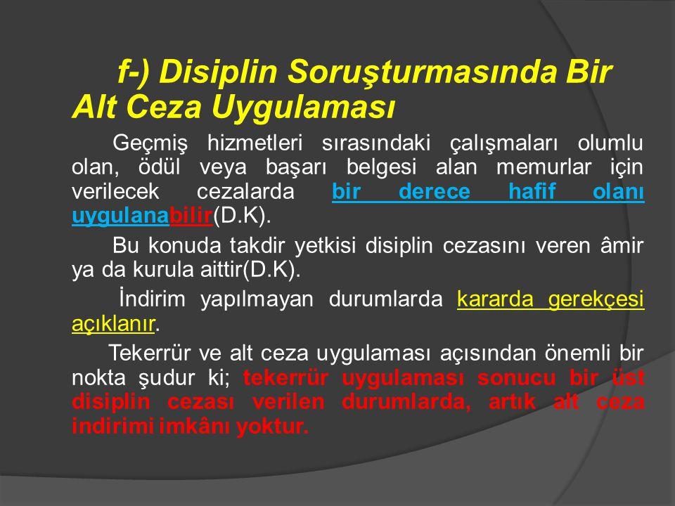f-) Disiplin Soruşturmasında Bir Alt Ceza Uygulaması