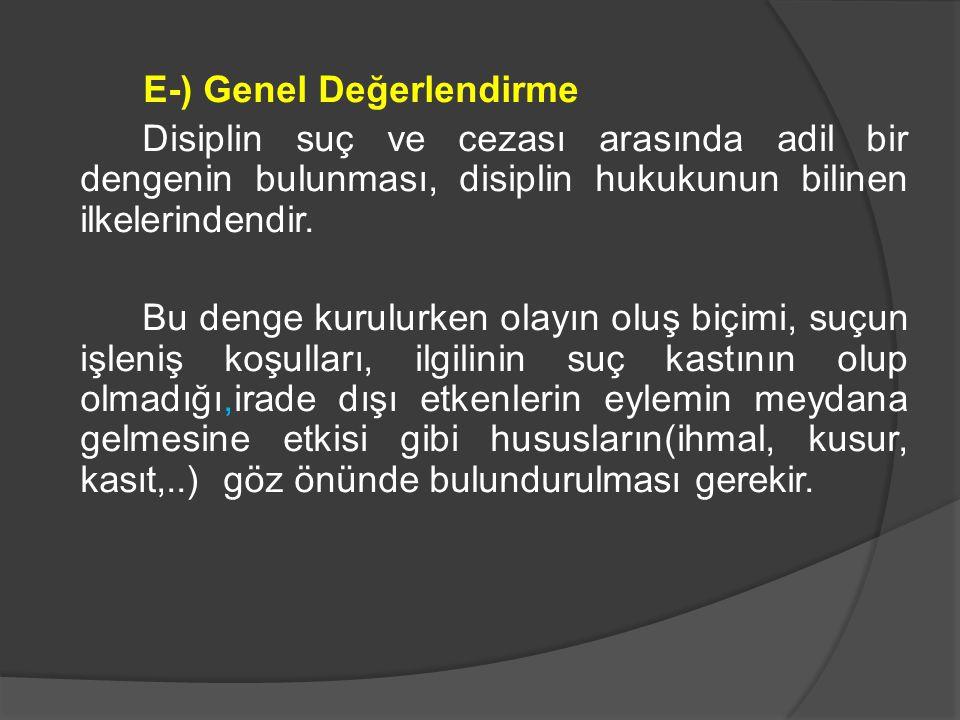 E-) Genel Değerlendirme Disiplin suç ve cezası arasında adil bir dengenin bulunması, disiplin hukukunun bilinen ilkelerindendir.