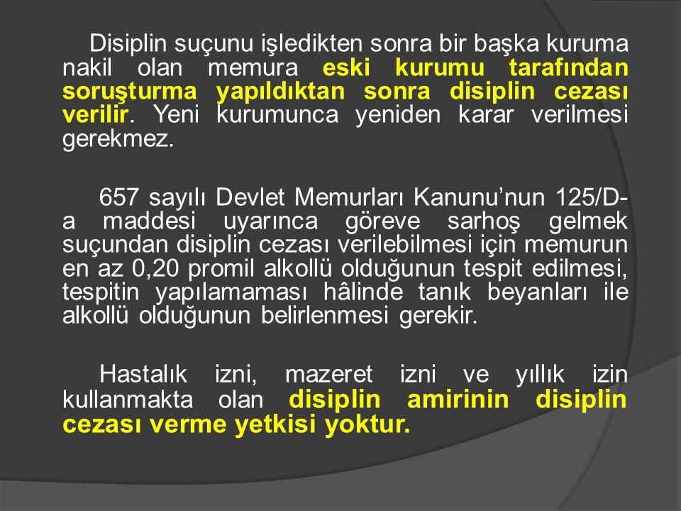 Disiplin suçunu işledikten sonra bir başka kuruma nakil olan memura eski kurumu tarafından soruşturma yapıldıktan sonra disiplin cezası verilir.