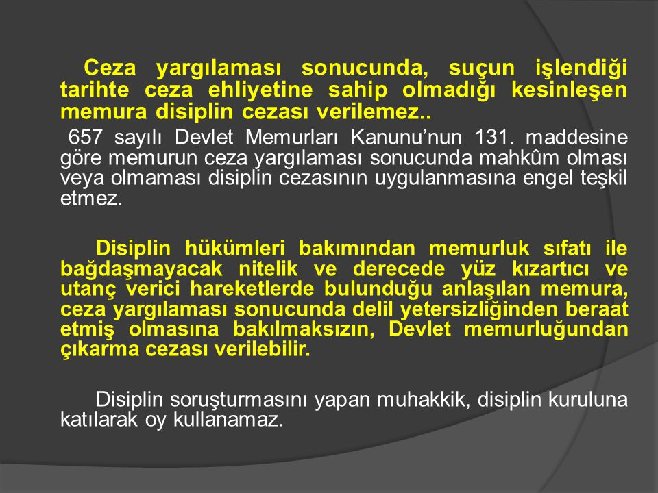 Ceza yargılaması sonucunda, suçun işlendiği tarihte ceza ehliyetine sahip olmadığı kesinleşen memura disiplin cezası verilemez..