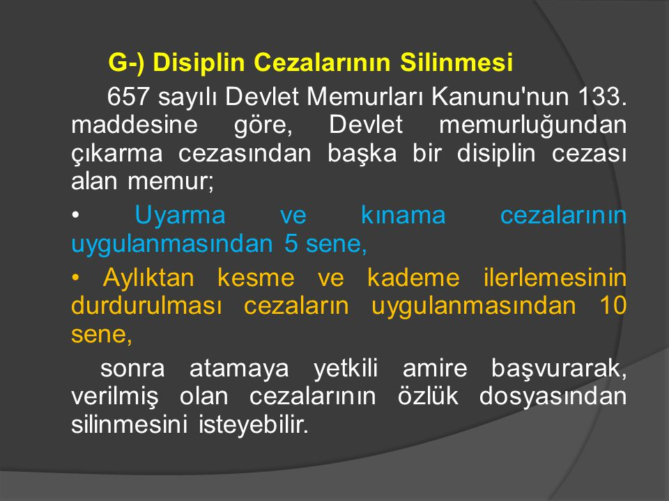 G-) Disiplin Cezalarının Silinmesi 657 sayılı Devlet Memurları Kanunu nun 133.