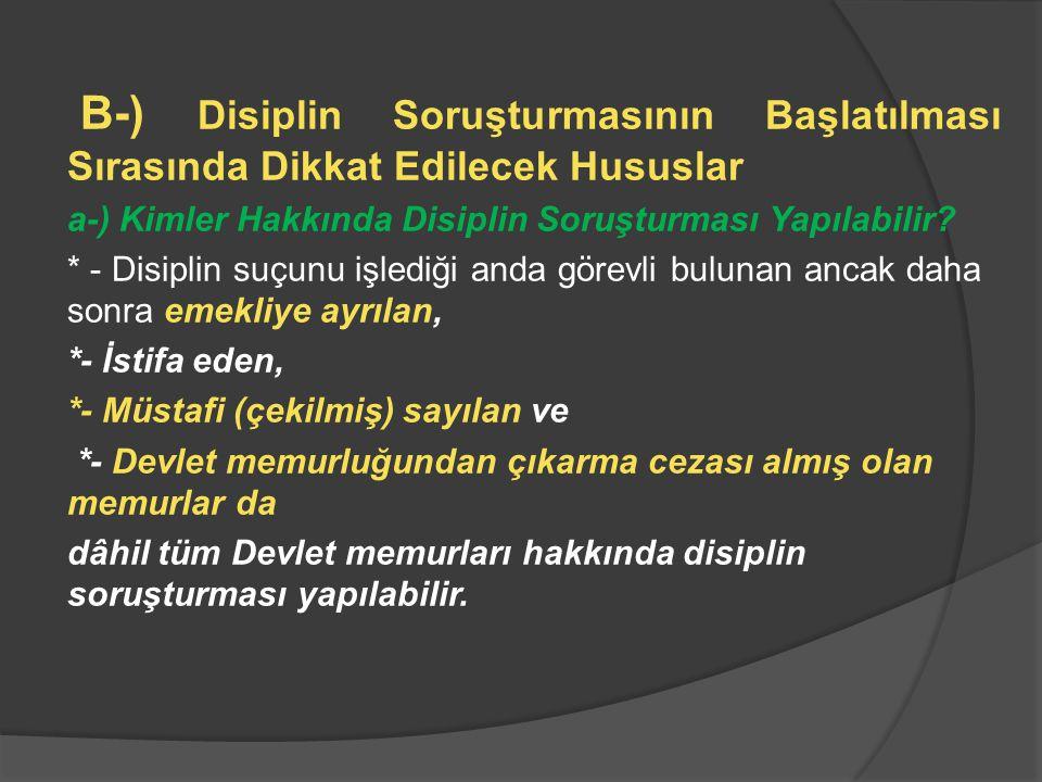 B-) Disiplin Soruşturmasının Başlatılması Sırasında Dikkat Edilecek Hususlar