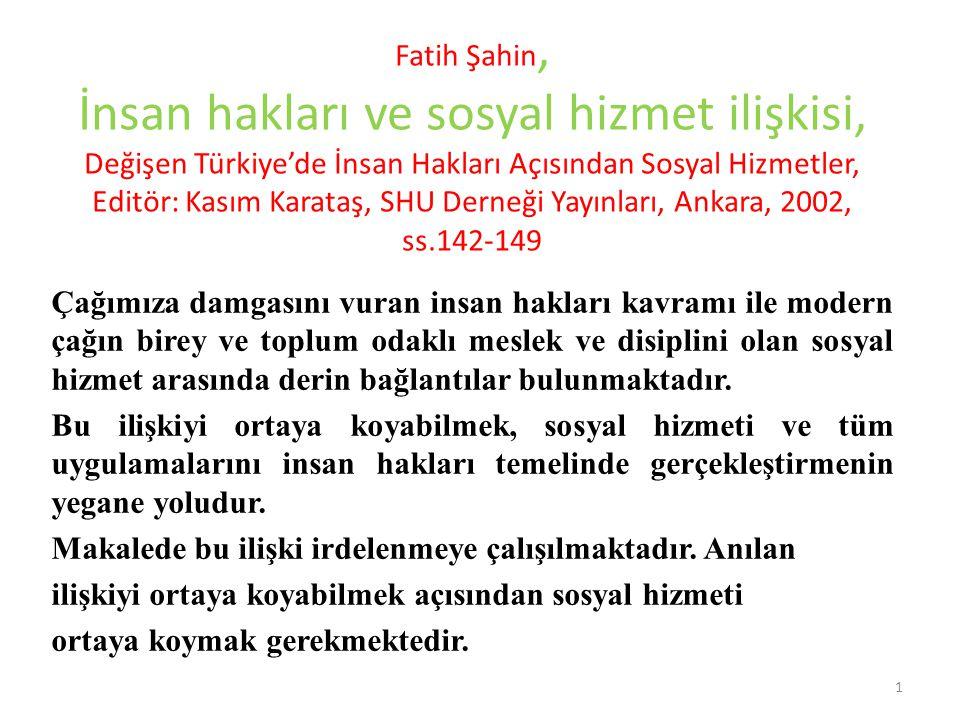 Fatih Şahin, İnsan hakları ve sosyal hizmet ilişkisi, Değişen Türkiye'de İnsan Hakları Açısından Sosyal Hizmetler, Editör: Kasım Karataş, SHU Derneği Yayınları, Ankara, 2002, ss.142-149