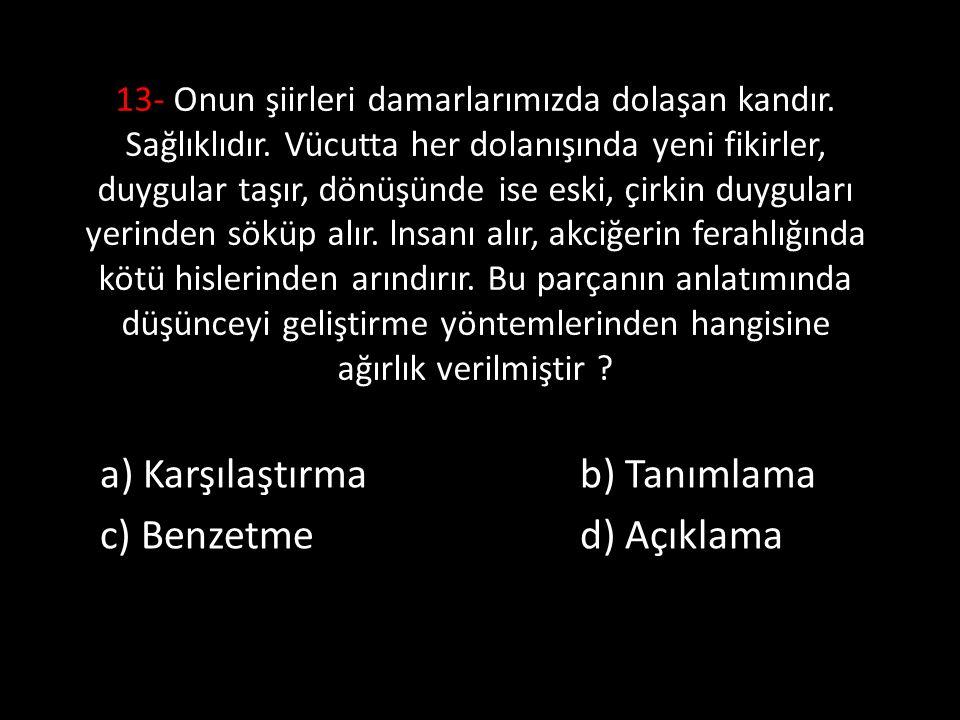 a) Karşılaştırma b) Tanımlama c) Benzetme d) Açıklama