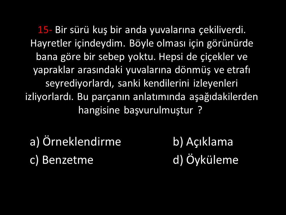 a) Örneklendirme b) Açıklama c) Benzetme d) Öyküleme