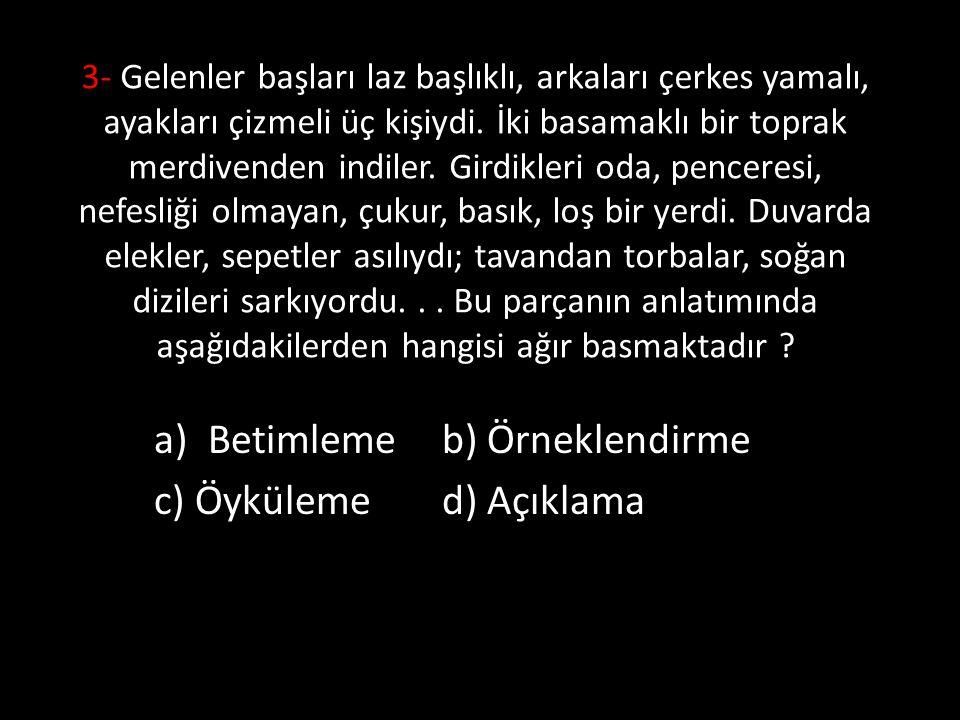Betimleme b) Örneklendirme c) Öyküleme d) Açıklama