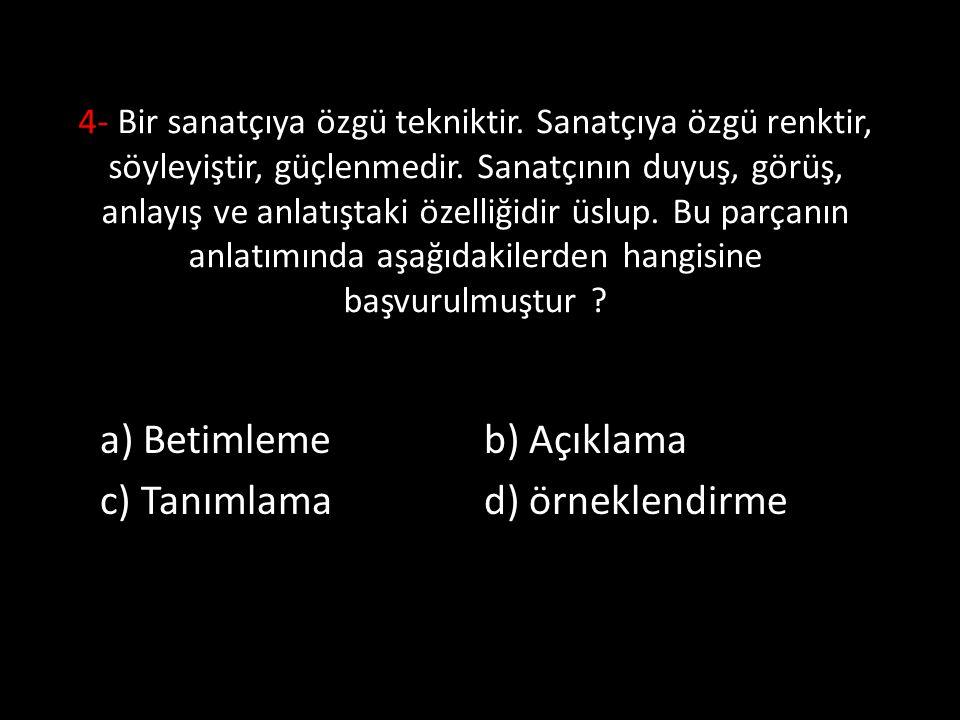 a) Betimleme b) Açıklama c) Tanımlama d) örneklendirme