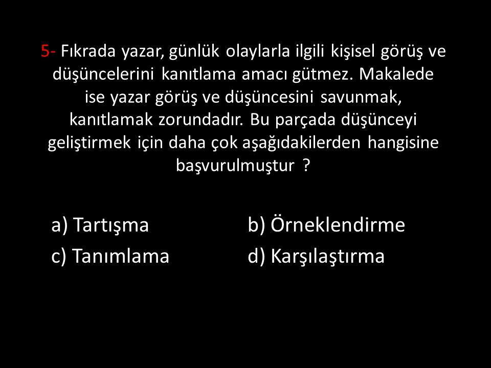 a) Tartışma b) Örneklendirme c) Tanımlama d) Karşılaştırma