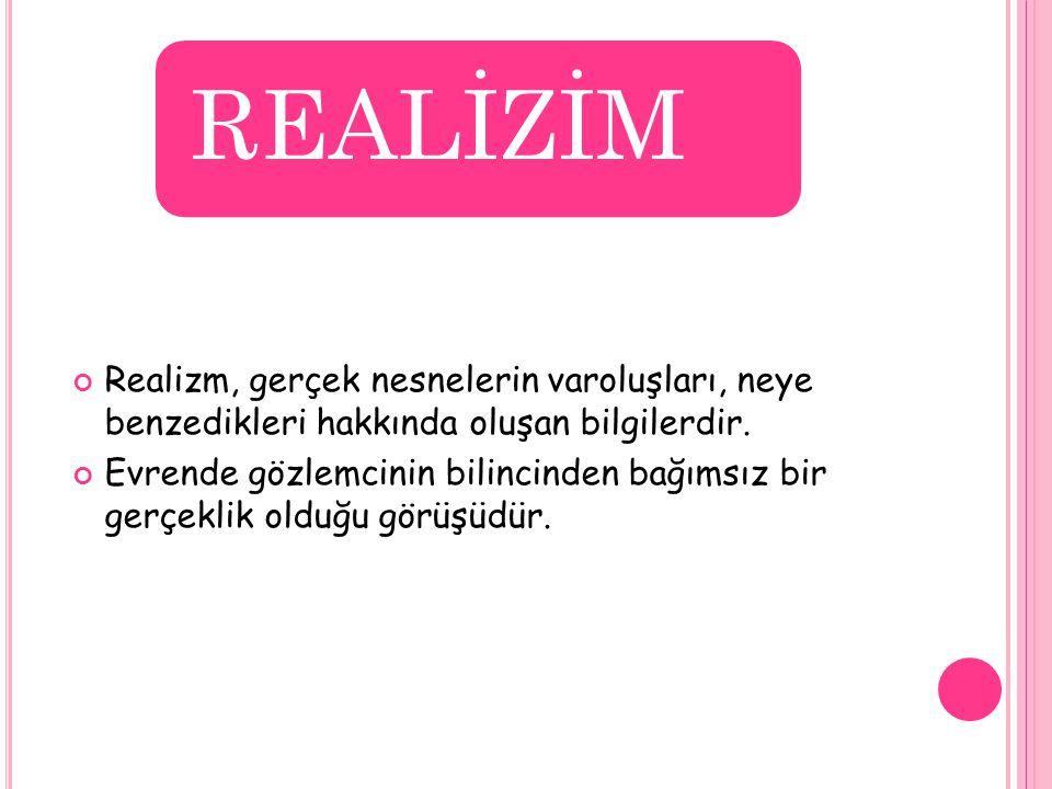 REALİZİM Realizm, gerçek nesnelerin varoluşları, neye benzedikleri hakkında oluşan bilgilerdir.