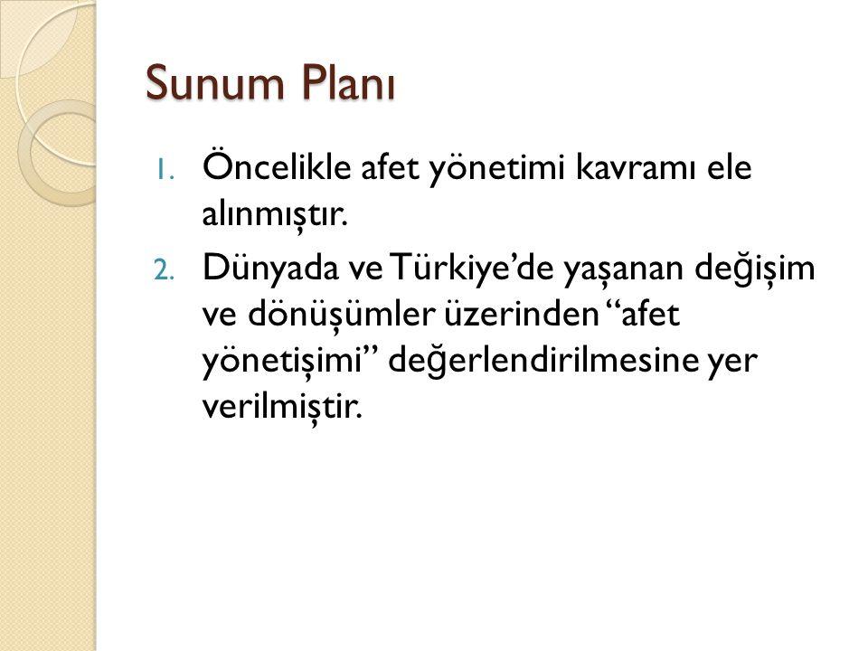 Sunum Planı Öncelikle afet yönetimi kavramı ele alınmıştır.