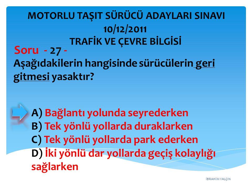 Soru - 27 - 10/12/2011 Aşağıdakilerin hangisinde sürücülerin geri
