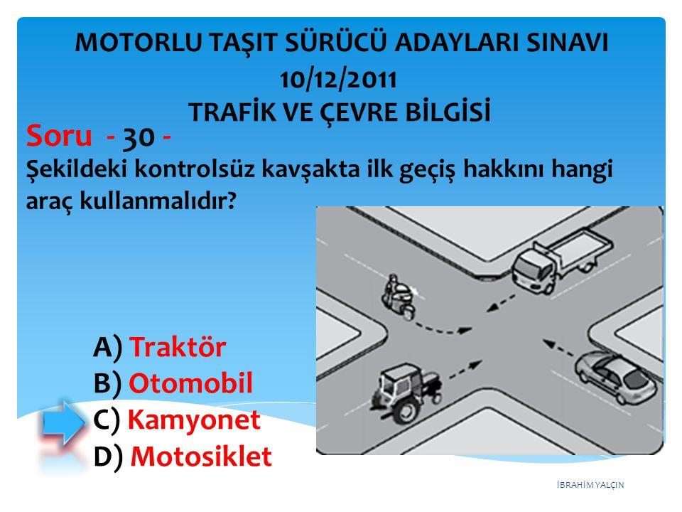 Soru - 30 - 10/12/2011 A) Traktör B) Otomobil C) Kamyonet