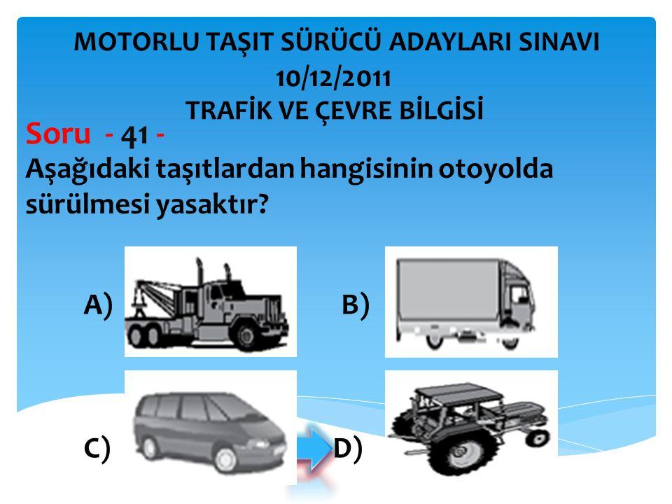 Soru - 41 - 10/12/2011 Aşağıdaki taşıtlardan hangisinin otoyolda