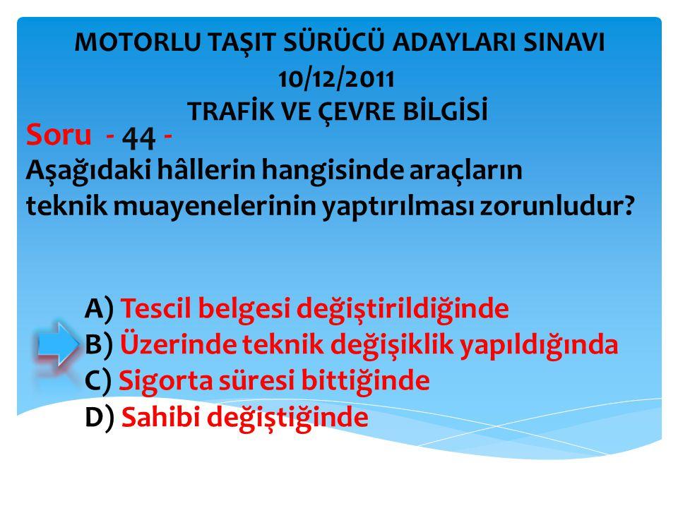 Soru - 44 - 10/12/2011 Aşağıdaki hâllerin hangisinde araçların