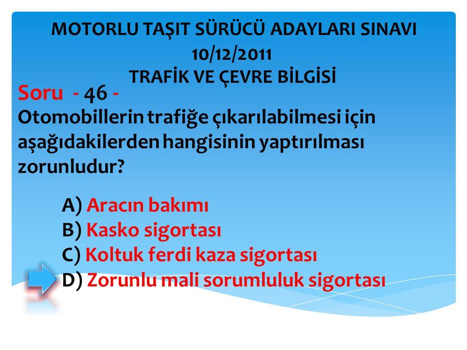 Soru - 46 - 10/12/2011 Otomobillerin trafiğe çıkarılabilmesi için