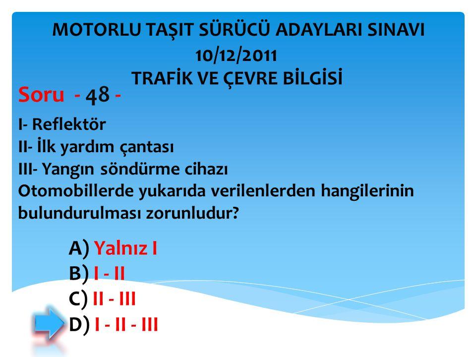 Soru - 48 - 10/12/2011 A) Yalnız I B) I ‑ II C) II ‑ III