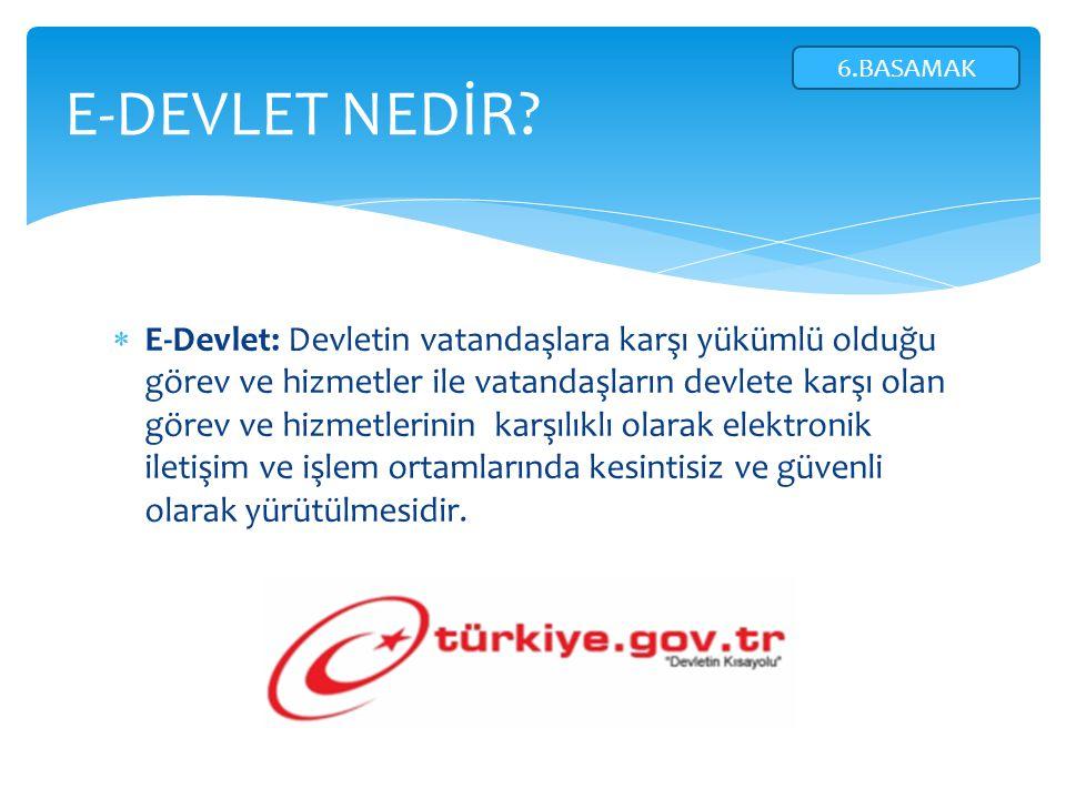 E-DEVLET NEDİR 6.BASAMAK.