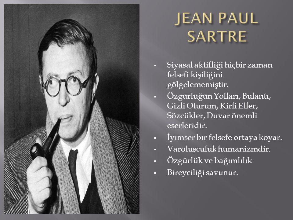 JEAN PAUL SARTRE Siyasal aktifliği hiçbir zaman felsefi kişiliğini gölgelememiştir.