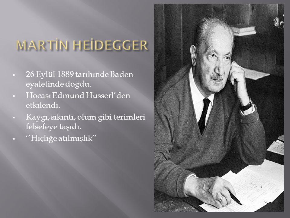 MARTİN HEİDEGGER 26 Eylül 1889 tarihinde Baden eyaletinde doğdu.