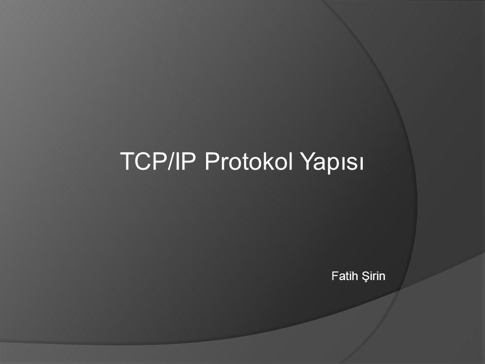 TCP/IP Protokol Yapısı