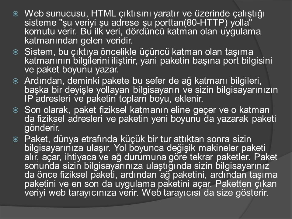 Web sunucusu, HTML çıktısını yaratır ve üzerinde çalıştığı sisteme şu veriyi şu adrese şu porttan(80-HTTP) yolla komutu verir. Bu ilk veri, dördüncü katman olan uygulama katmanından gelen veridir.