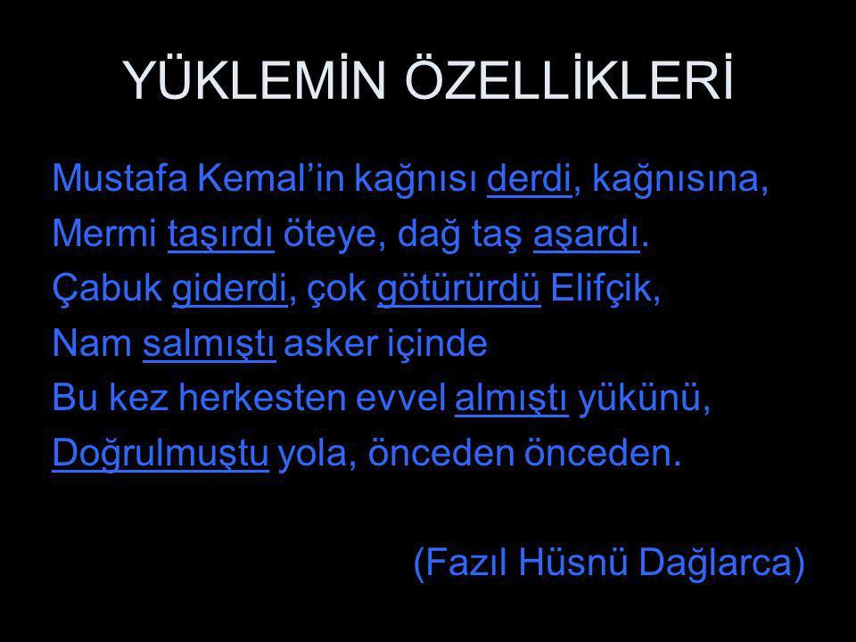 YÜKLEMİN ÖZELLİKLERİ Mustafa Kemal'in kağnısı derdi, kağnısına,