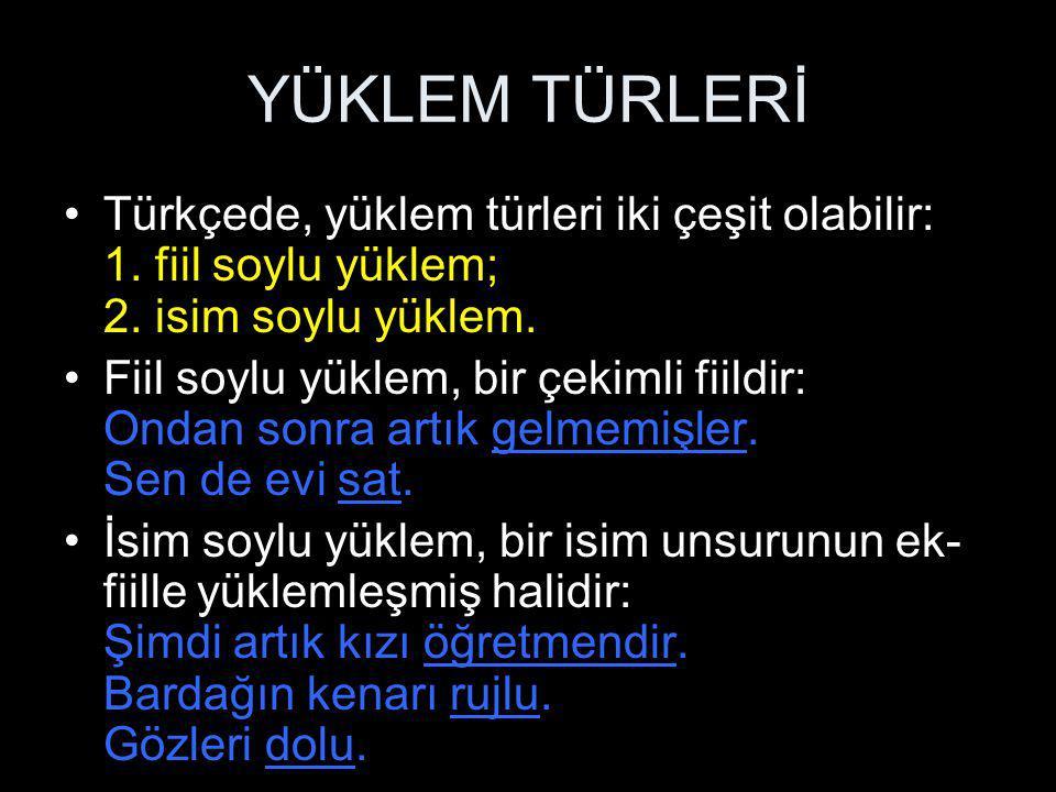 YÜKLEM TÜRLERİ Türkçede, yüklem türleri iki çeşit olabilir: 1. fiil soylu yüklem; 2. isim soylu yüklem.