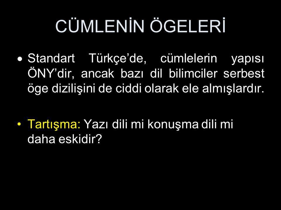 CÜMLENİN ÖGELERİ Standart Türkçe'de, cümlelerin yapısı ÖNY'dir, ancak bazı dil bilimciler serbest öge dizilişini de ciddi olarak ele almışlardır.