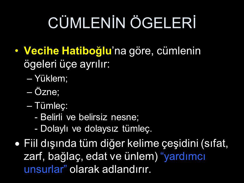CÜMLENİN ÖGELERİ Vecihe Hatiboğlu'na göre, cümlenin ögeleri üçe ayrılır: Yüklem; Özne;