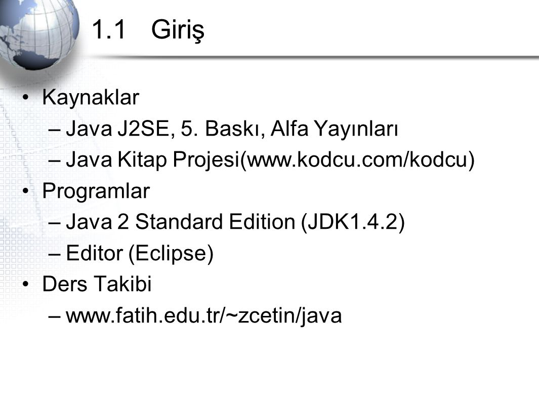 1.1 Giriş Kaynaklar Java J2SE, 5. Baskı, Alfa Yayınları