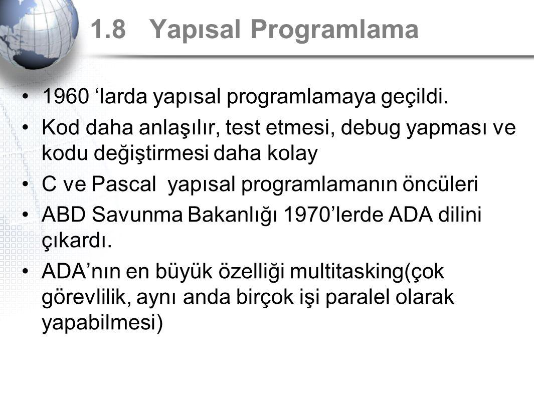 1.8 Yapısal Programlama 1960 'larda yapısal programlamaya geçildi.