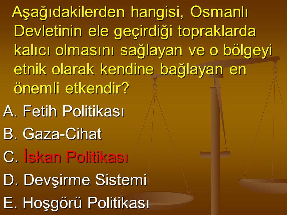 Aşağıdakilerden hangisi, Osmanlı Devletinin ele geçirdiği topraklarda kalıcı olmasını sağlayan ve o bölgeyi etnik olarak kendine bağlayan en önemli etkendir