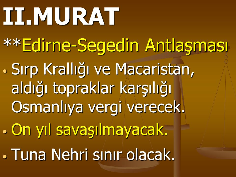 II.MURAT **Edirne-Segedin Antlaşması