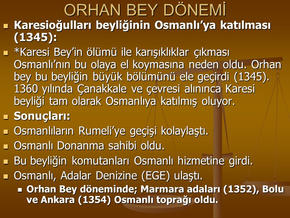 ORHAN BEY DÖNEMİ Karesioğulları beyliğinin Osmanlı'ya katılması (1345):