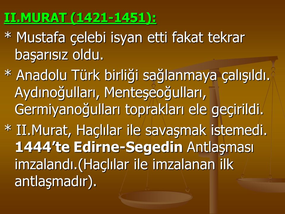 * Mustafa çelebi isyan etti fakat tekrar başarısız oldu.