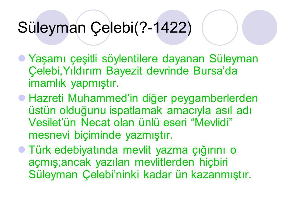 Süleyman Çelebi( -1422) Yaşamı çeşitli söylentilere dayanan Süleyman Çelebi,Yıldırım Bayezit devrinde Bursa'da imamlık yapmıştır.