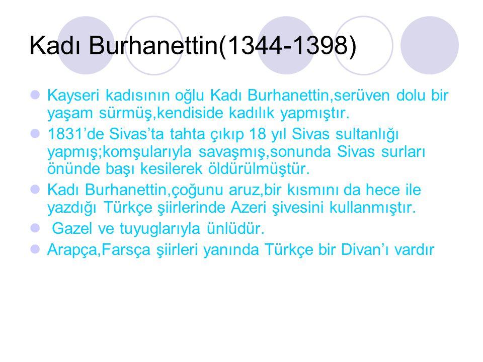 Kadı Burhanettin(1344-1398) Kayseri kadısının oğlu Kadı Burhanettin,serüven dolu bir yaşam sürmüş,kendiside kadılık yapmıştır.