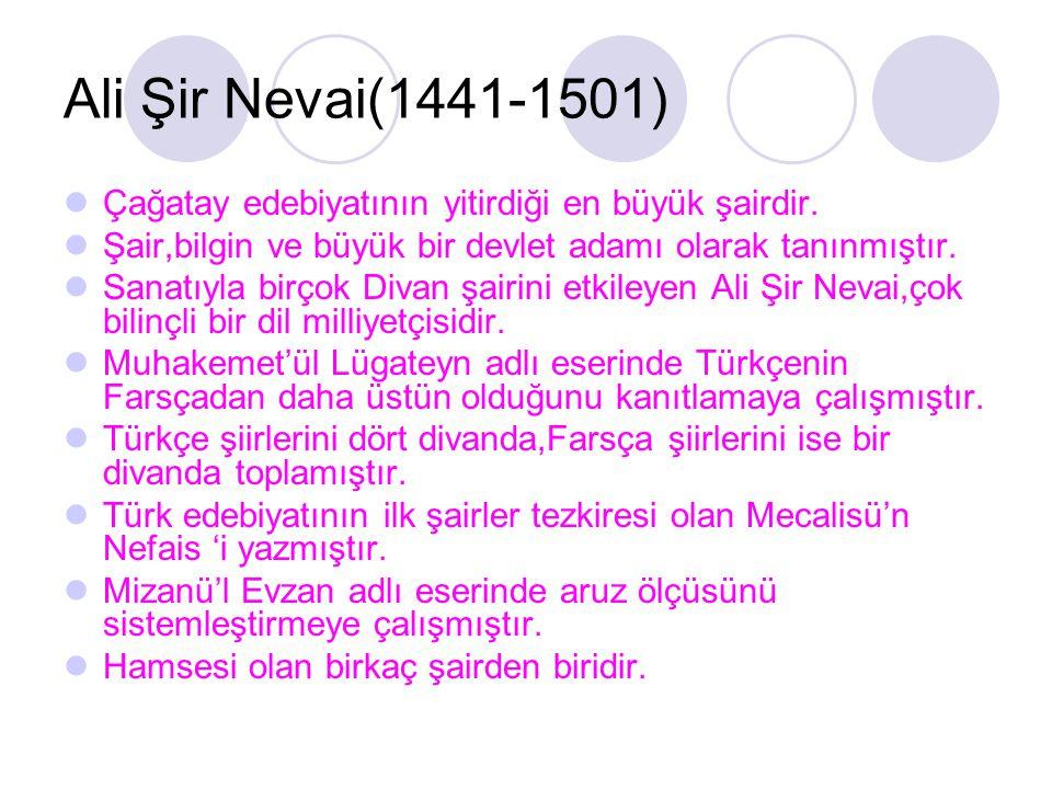 Ali Şir Nevai(1441-1501) Çağatay edebiyatının yitirdiği en büyük şairdir. Şair,bilgin ve büyük bir devlet adamı olarak tanınmıştır.