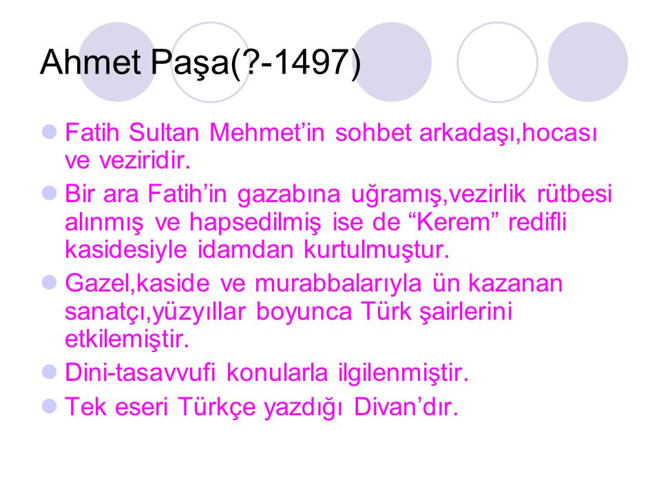 Ahmet Paşa( -1497) Fatih Sultan Mehmet'in sohbet arkadaşı,hocası ve veziridir.