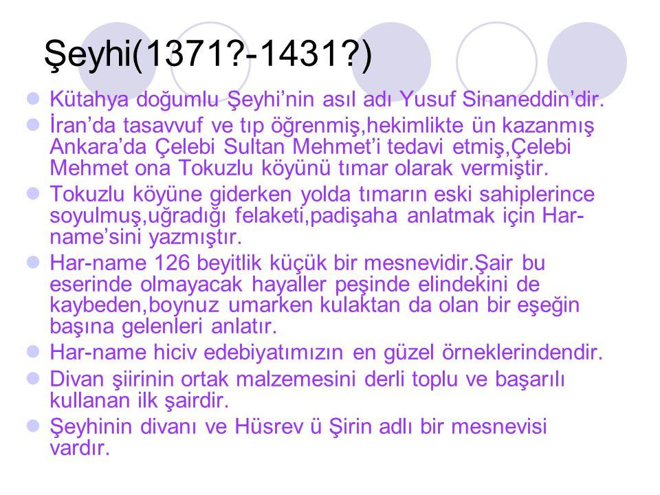 Şeyhi(1371 -1431 ) Kütahya doğumlu Şeyhi'nin asıl adı Yusuf Sinaneddin'dir.
