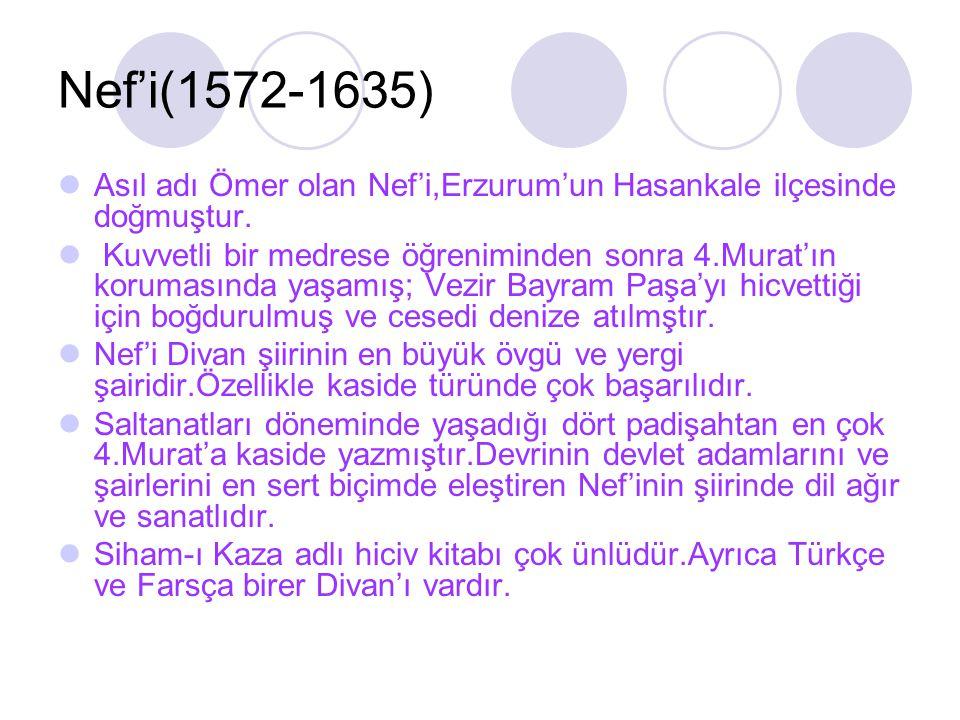 Nef'i(1572-1635) Asıl adı Ömer olan Nef'i,Erzurum'un Hasankale ilçesinde doğmuştur.