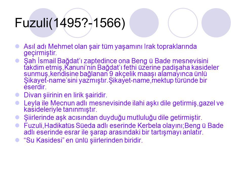 Fuzuli(1495 -1566) Asıl adı Mehmet olan şair tüm yaşamını Irak topraklarında geçirmiştir.
