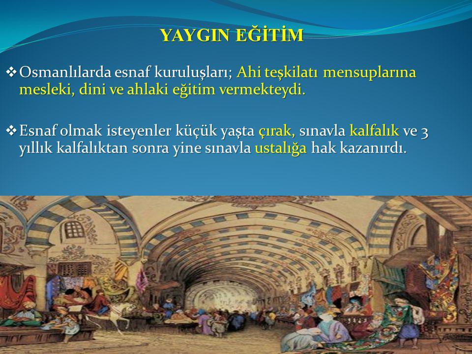 YAYGIN EĞİTİM Osmanlılarda esnaf kuruluşları; Ahi teşkilatı mensuplarına mesleki, dini ve ahlaki eğitim vermekteydi.