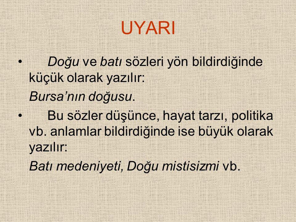 UYARI Doğu ve batı sözleri yön bildirdiğinde küçük olarak yazılır: